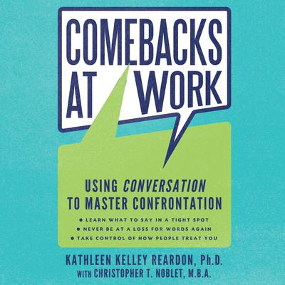 Comebacks at Work: Using Conversation to Master Confrontation Audiobook, by Kathleen Kelley Reardon