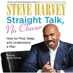 Straight Talk, No Chaser: How to Find, Keep, and Understand a Man Audiobook, by