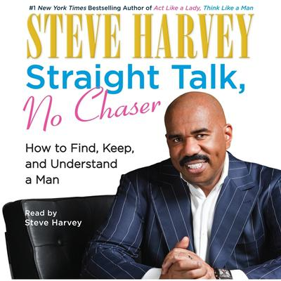 Straight Talk, No Chaser: How to Find, Keep, and Understand a Man Audiobook, by Steve Harvey