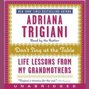 Dont Sing at the Table: Life Lessons from My Grandmothers Audiobook, by Adriana Trigiani