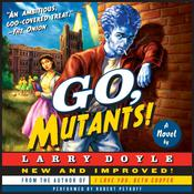 Go, Mutants!: A Novel Audiobook, by Larry Doyle