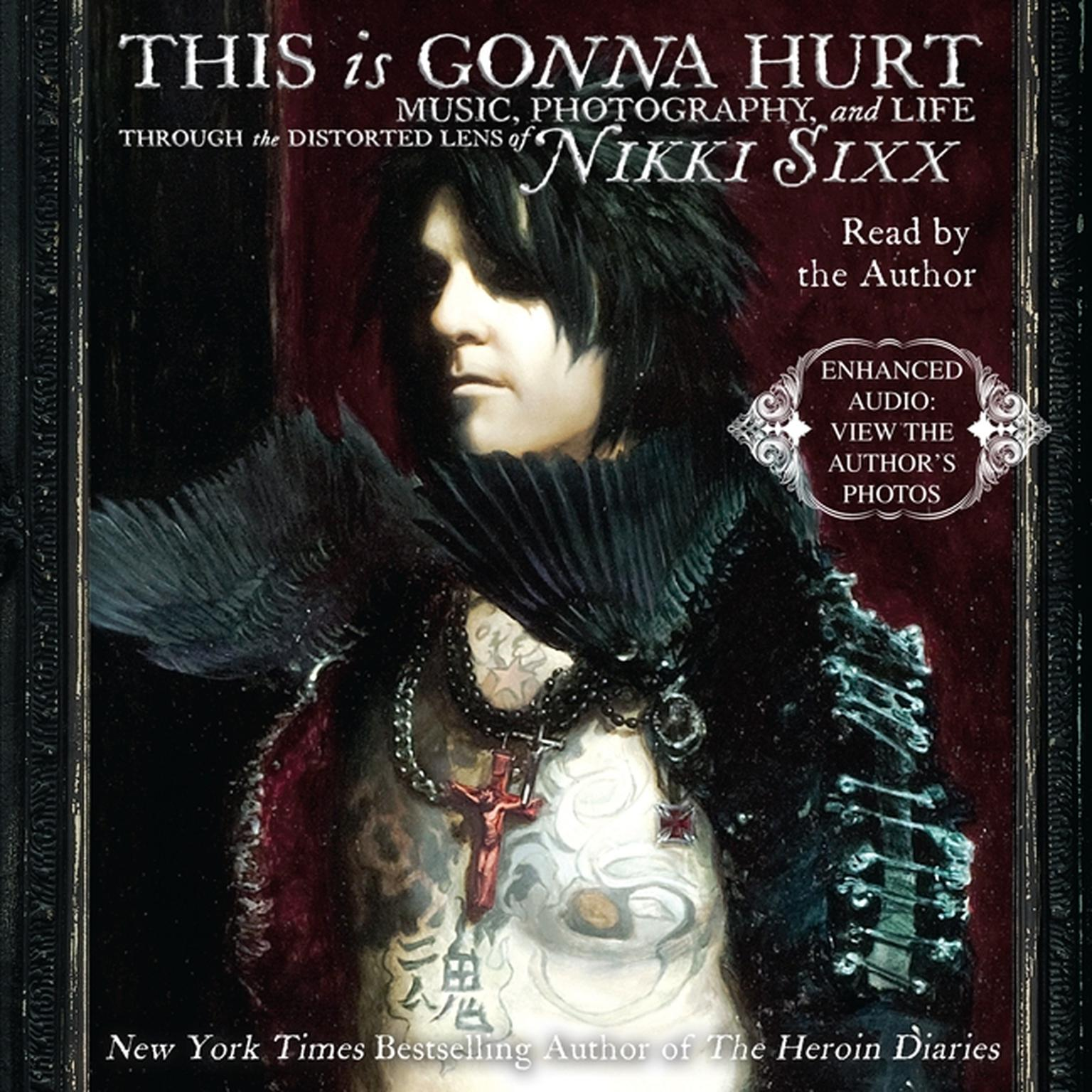 Printable This Is Gonna Hurt: Music, Photography, and Life Through the Distorted Lens of Nikki Sixx Audiobook Cover Art