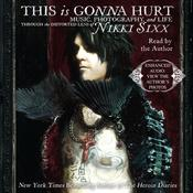This Is Gonna Hurt: Music, Photography, and Life Through the Distorted Lens of Nikki Sixx, by Nikki Sixx