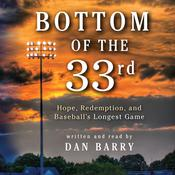 Bottom of the 33rd: Hope and Redemption in Baseball's Longest Game, by Dan Barry
