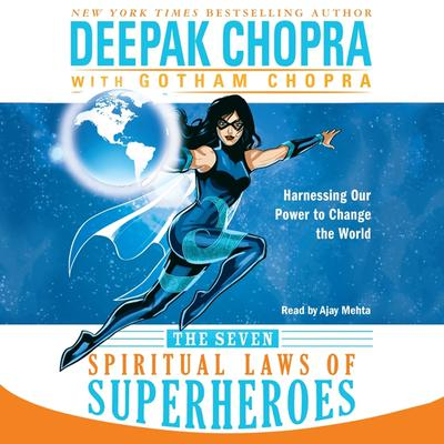 The Seven Spiritual Laws of Superheroes: Harnessing Our Power to Change the World Audiobook, by Deepak Chopra