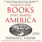 Twenty-Five Books That Shaped America: How White Whales, Green Lights, and Restless Spirits Forged Our National Identity, by Thomas C. Foster