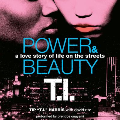 """Power & Beauty Audiobook, by Tip """"T. I."""" Harris"""