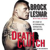 Death Clutch: My Story of Determination, Domination, and Survival Audiobook, by Brock Lesnar