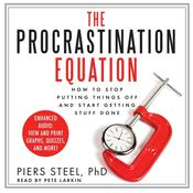 The Procrastination Equation: How to Stop Putting Things Off and Start Getting Stuff Done, by Piers Steel