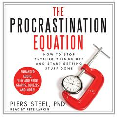 The Procrastination Equation: How to Stop Putting Things Off and Start Getting Stuff Done Audiobook, by Piers Steel