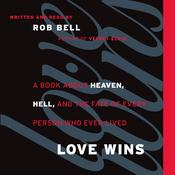 Love Wins: A Book About Heaven, Hell, and the Fate of Every Person Who Ever Lived, by Rob Bell
