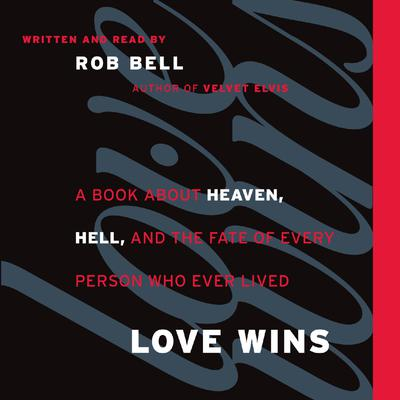 Love Wins: A Book About Heaven, Hell, and the Fate of Every Person Who Ever Lived Audiobook, by
