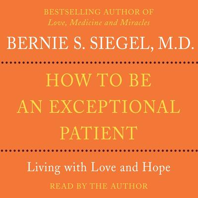 Printable How to Be An Exceptional Patient: Living with Love and Hope Audiobook Cover Art