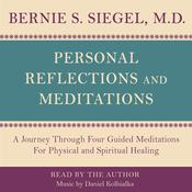 Personal Reflections & Meditations: A Journey through Four Guided Meditations for Physical and Spiritual Healing Audiobook, by Bernie Siegel