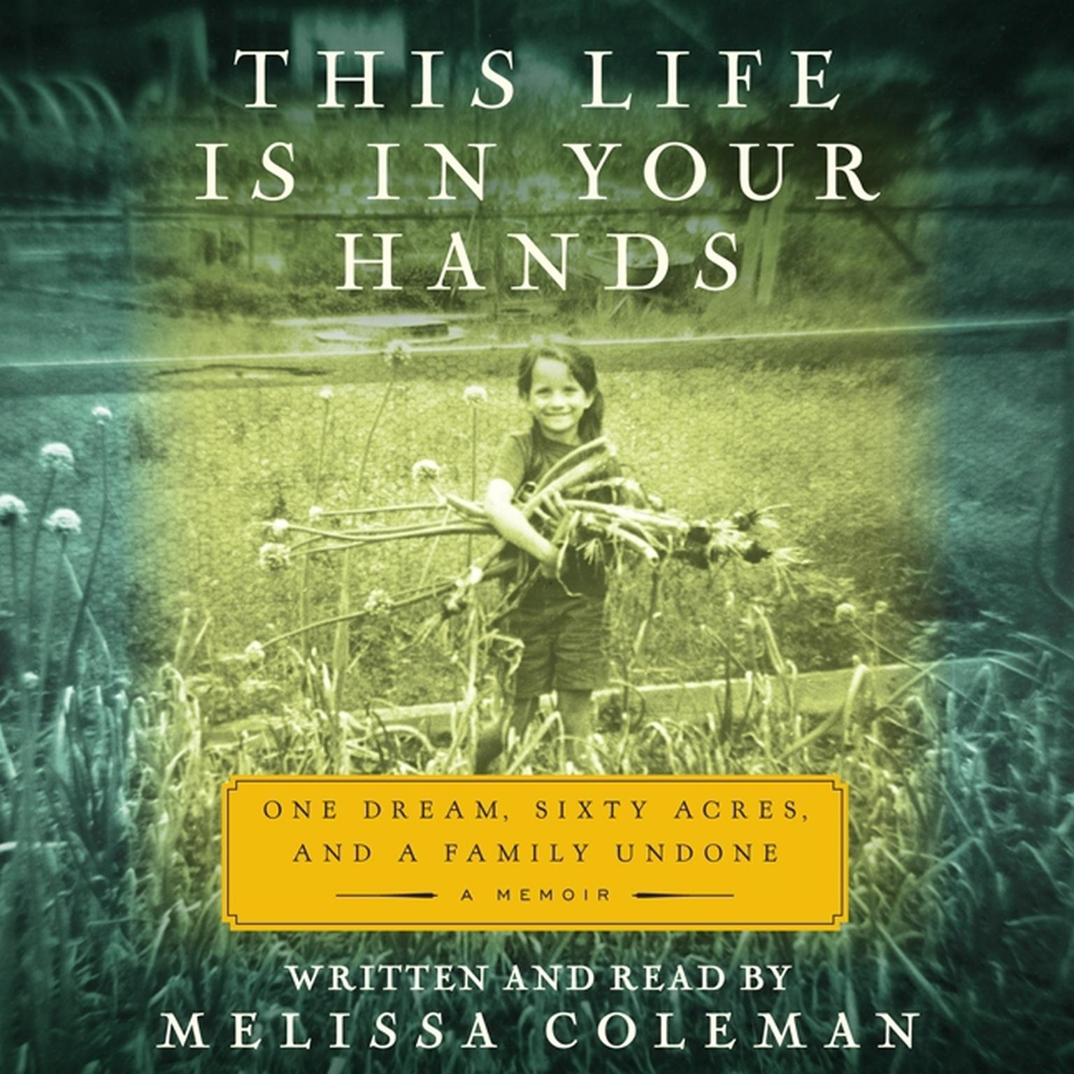 Printable This Life Is in Your Hands: One Dream, Sixty Acres, and a Family Undone Audiobook Cover Art