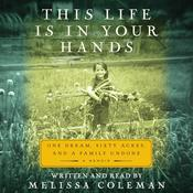 This Life Is in Your Hands: One Dream, Sixty Acres, and a Family Undone, by Melissa Coleman