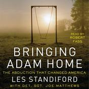 Bringing Adam Home: The Abduction That Changed America Audiobook, by Les Standiford, Joe Matthews