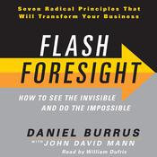 Flash Foresight: How to See the Invisible and Do the Impossible Audiobook, by Daniel Burrus, John David Mann