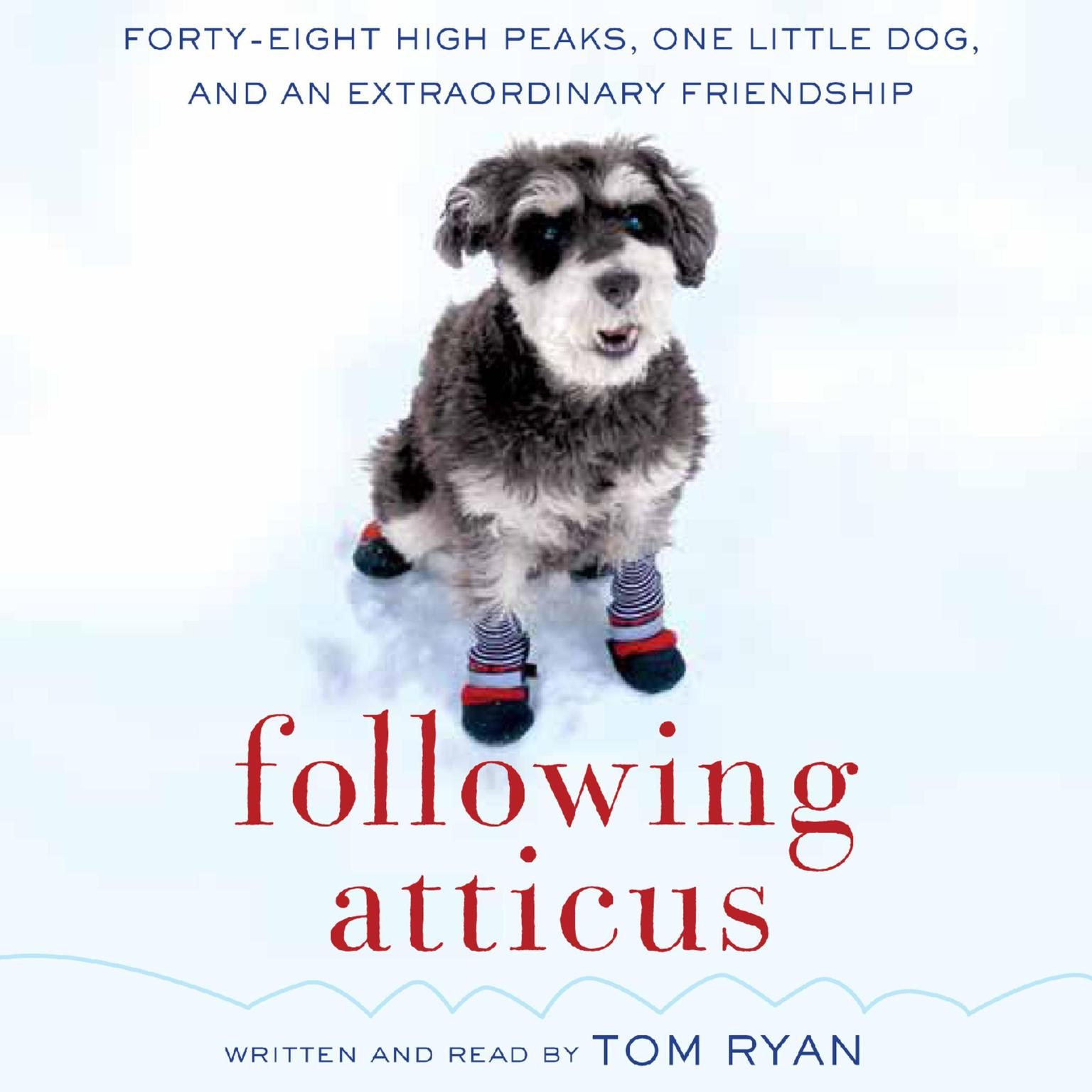 Printable Following Atticus: Forty-Eight High Peaks, One Little Dog, and an Extraordinary Friendship Audiobook Cover Art