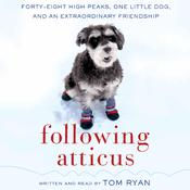 Following Atticus: Forty-Eight High Peaks, One Little Dog, and an Extraordinary Friendship, by Tom Ryan