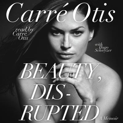 Beauty, Disrupted: The Carre Otis Story Audiobook, by Carré Otis