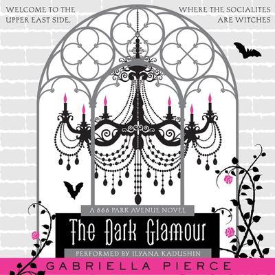 The Dark Glamour: A 666 Park Avenue Novel Audiobook, by Gabriella Pierce