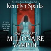 How To Marry a Millionaire Vampire Audiobook, by Kerrelyn Sparks