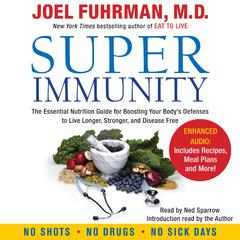 Super Immunity: A Breakthrough Program to Boost the Bodys Defenses and Stay Healthy All Year Round Audiobook, by Joel Fuhrman