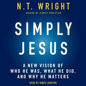 Simply Jesus: A New Vision of Who He Was, What He Did, and Why He Matters Audiobook, by N. T. Wright