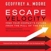 Escape Velocity: Free Your Companys Future from the Pull of the Past Audiobook, by Geoffrey A. Moore