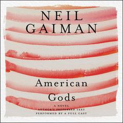 American Gods: The Tenth Anniversary Edition: Full Cast Production Audiobook, by Neil Gaiman
