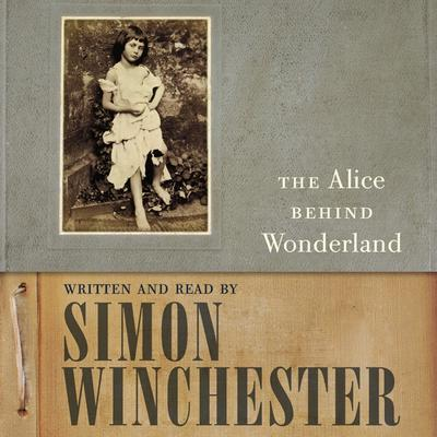 The Alice Behind Wonderland Audiobook, by Simon Winchester