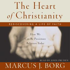 The Heart of Christianity: Rediscovering a Life of Faith Audiobook, by Marcus J. Borg