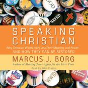 Speaking Christian: Why Christian Words Have Lost Their Meaning and Power—And How They Can Be Restored Audiobook, by Marcus J. Borg