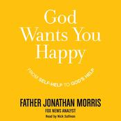 God Wants You Happy: From Self-Help to Gods Help Audiobook, by Father Jonathan Morris