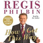 How I Got This Way Audiobook, by Regis Philbin