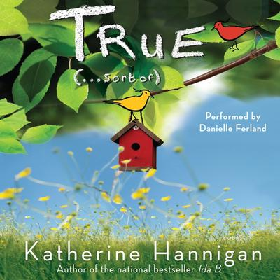 True (. . . Sort Of) Audiobook, by Katherine Hannigan