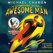 The Astonishing Secret of Awesome Man, by Michael Chabon
