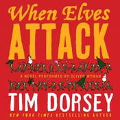 When Elves Attack: A Joyous Christmas Greeting from the Criminal Nutbars of the Sunshine State Audiobook, by Tim Dorsey