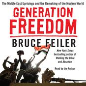 Generation Freedom: The Middle East Uprisings and the Future of Faith, by Bruce Feiler