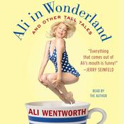 Ali in Wonderland: And Other Tall Tales Audiobook, by Ali Wentworth