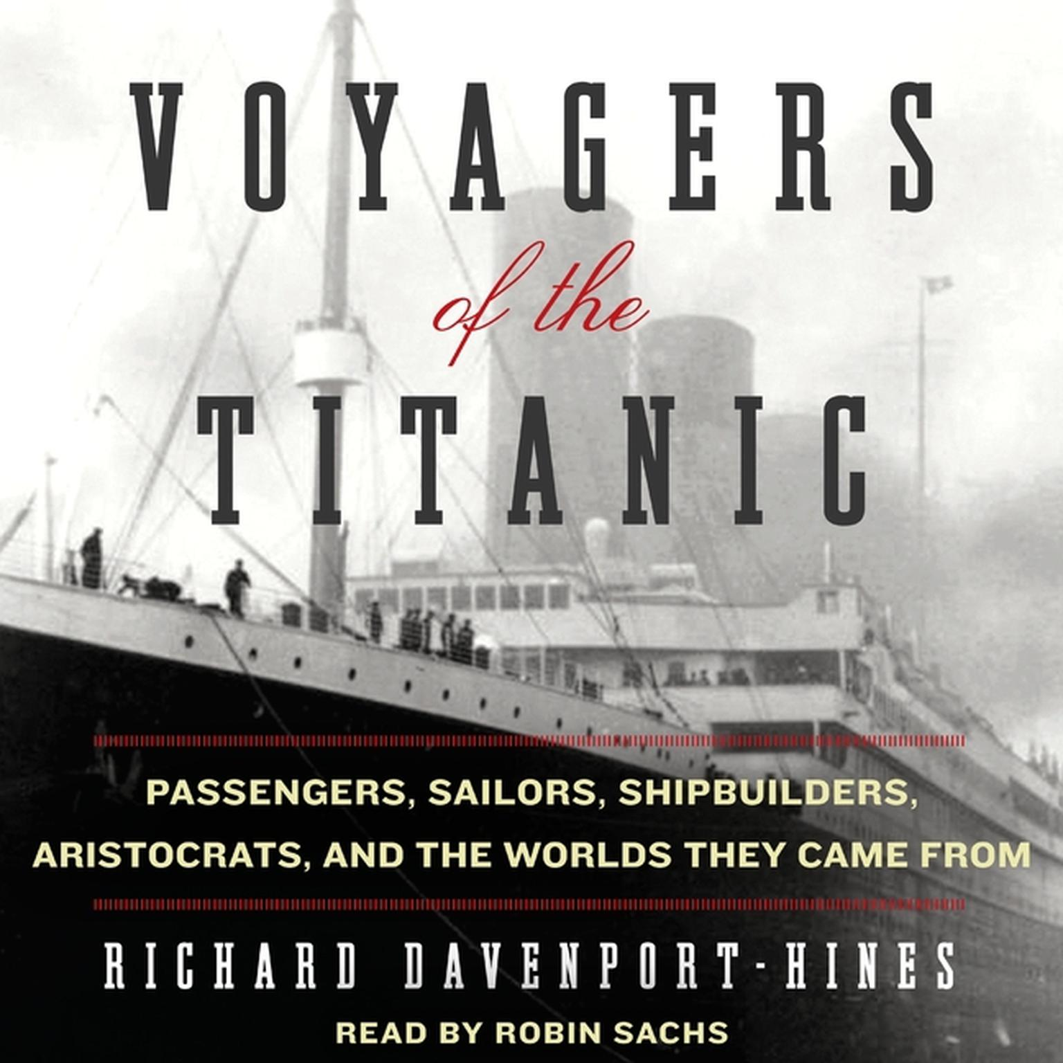 Printable Voyagers of the Titanic: Passengers, Sailors, Shipbuilders, Aristocrats, and the Worlds They Came From Audiobook Cover Art