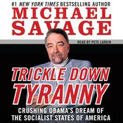 Trickle Down Tyranny: Crushing Obamas Dreams of a Socialist America Audiobook, by Michael Savage