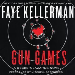 Gun Games: A Decker/Lazarus Novel Audiobook, by Faye Kellerman