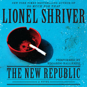 The New Republic: A Novel, by Lionel Shriver