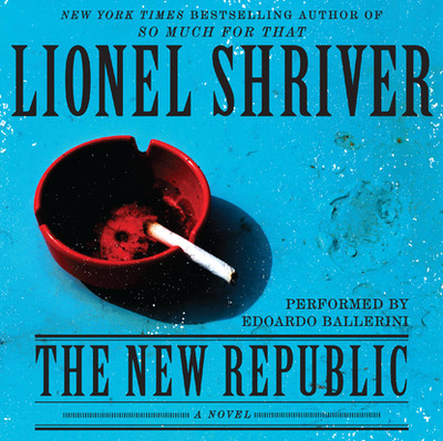 The New Republic: A Novel Audiobook, by Lionel Shriver