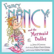 Fancy Nancy and the Mermaid Ballet Audiobook, by Jane O'Connor
