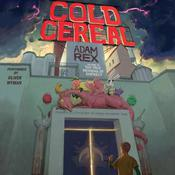 Cold Cereal, by Adam Rex