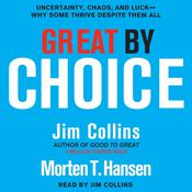 Great by Choice: Uncertainty, Chaos, and Luck--Why Some Thrive Despite Them All, by Jim Collins
