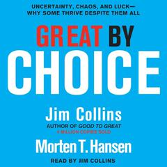 Great by Choice: Uncertainty, Chaos, and Luck--Why Some Thrive Despite Them All Audiobook, by Jim Collins, Morten T. Hansen